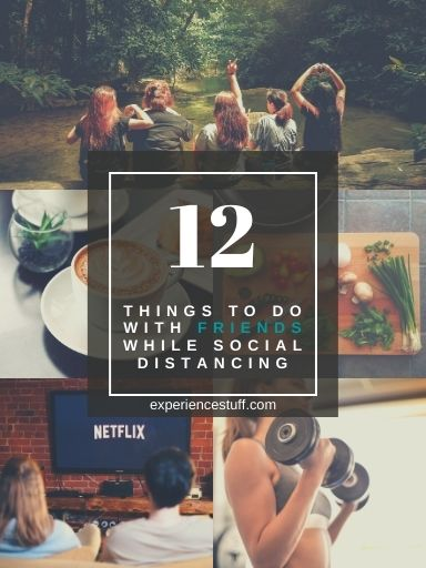 12 Things to do with Friends while Social Distancing