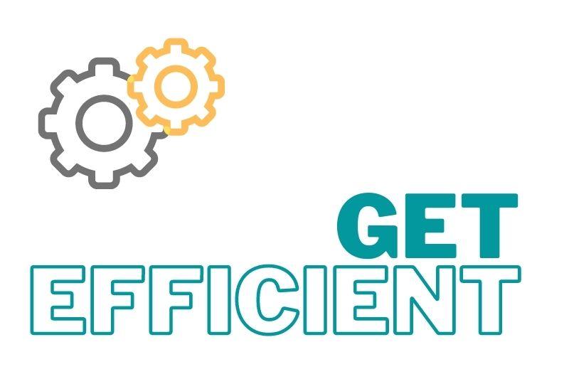 Get efficient