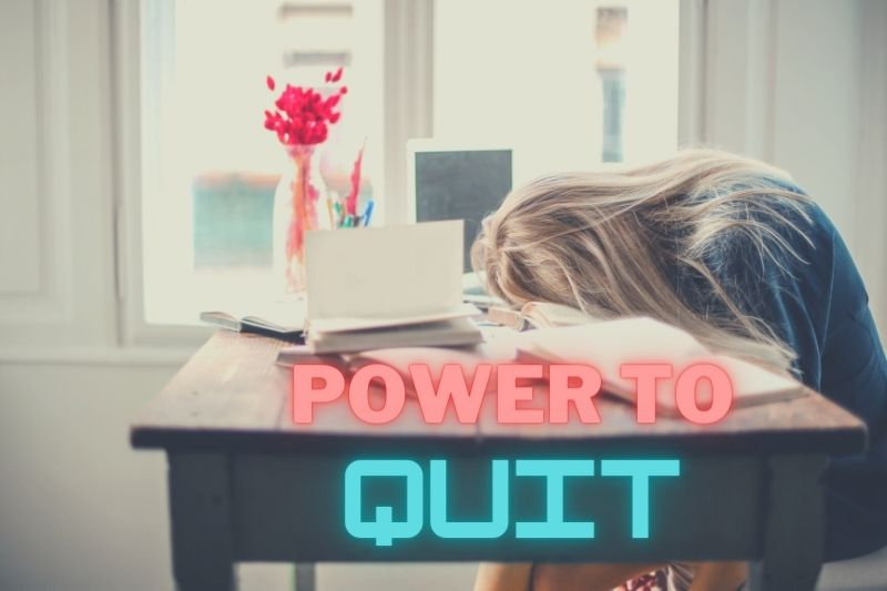 Give yourself the power to quit